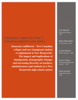 Summative report for Case 1 School in collective case study: Innocence unfiltered – New Canadian refugee and new immigrant student re-adjustment in New Brunswick: The impact and implications of immigration, demographic changes and increasing diversity on