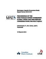 Mactaquac Aquatic Ecosystem Study Report Series 2015-015, Proceedings of the fish passage expert workshop: global views and preliminary considerations for Mactaquac