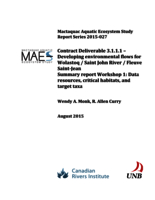 Mactaquac Aquatic Ecosystem Study Report Series 2015-027, Contract Deliverable 3.1.1.1 – Developing environmental flows for Wolastoq / Saint John River / Fleuve Saint-Jean, Summary report Workshop 1: Data resources, critical habitats, and target taxa